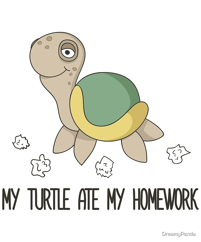 My Turtle Ate My Homework - Funny Cute Pet Turtle Gift by DreamyPanda