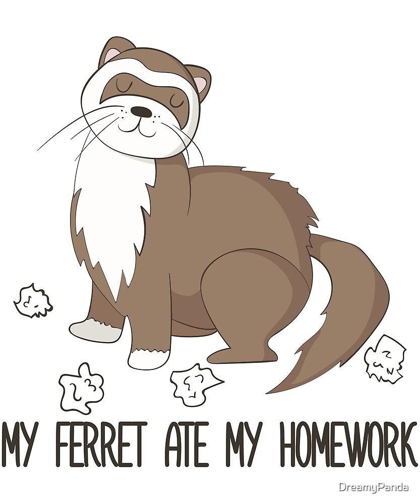My Ferret Ate My Homework - Funny Cute Pet Ferret Gift by DreamyPanda