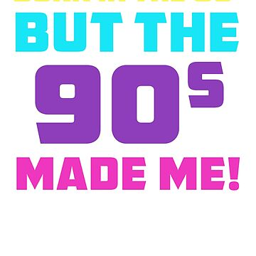 Born In 80s but the 90s made me by majuga