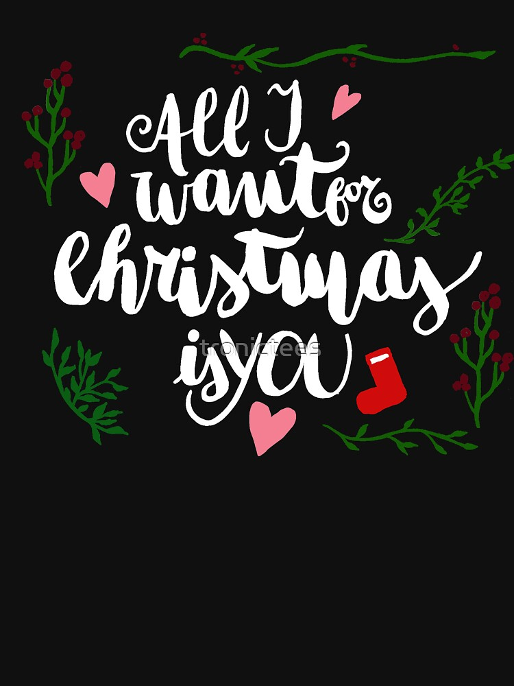Cute All I Want For Christmas Is You T-Shirt by tronictees