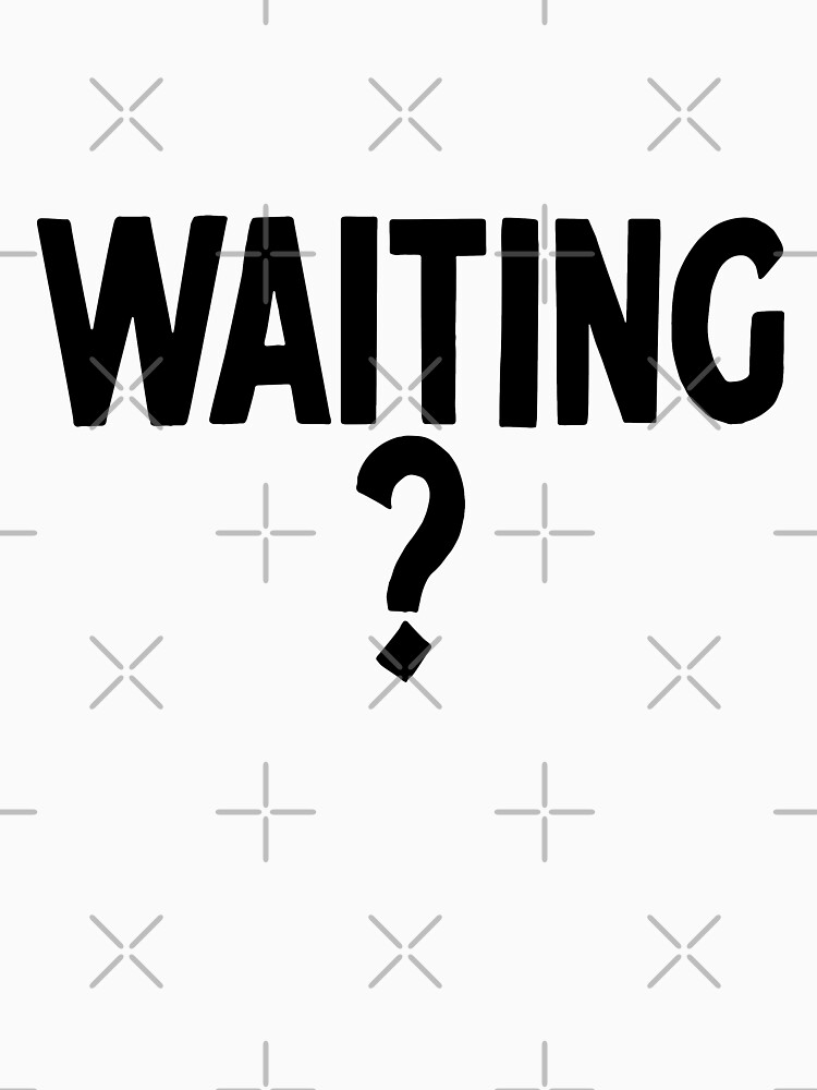 Waiting? Very Broad Question You Can Make Fun With the Phrase of Your Friends Family Colleagues - Awesome Gift Idea for Boys Girls Women Men by legologo
