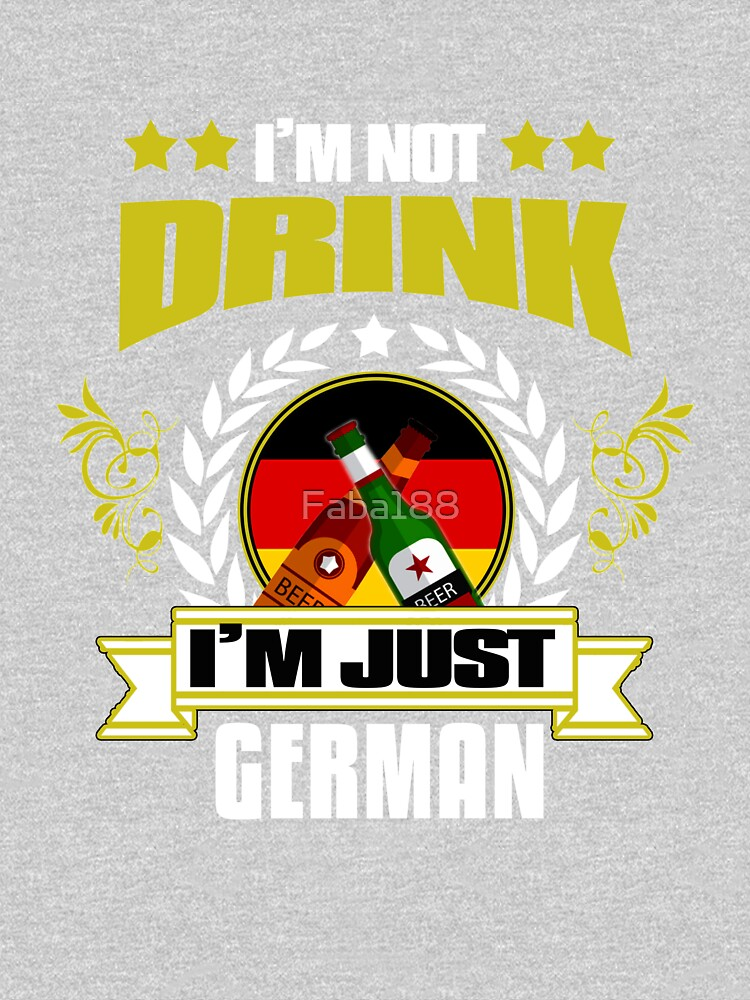 I'm Not drink. I'm Just German by Faba188