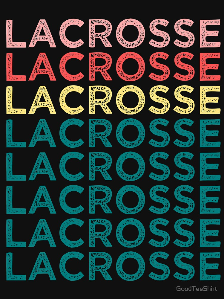 Funny Lacrosse Shirt - Perfect Lacrosse Hoodie - Women Man Kids - Perfect Gift by GoodTeeShirt