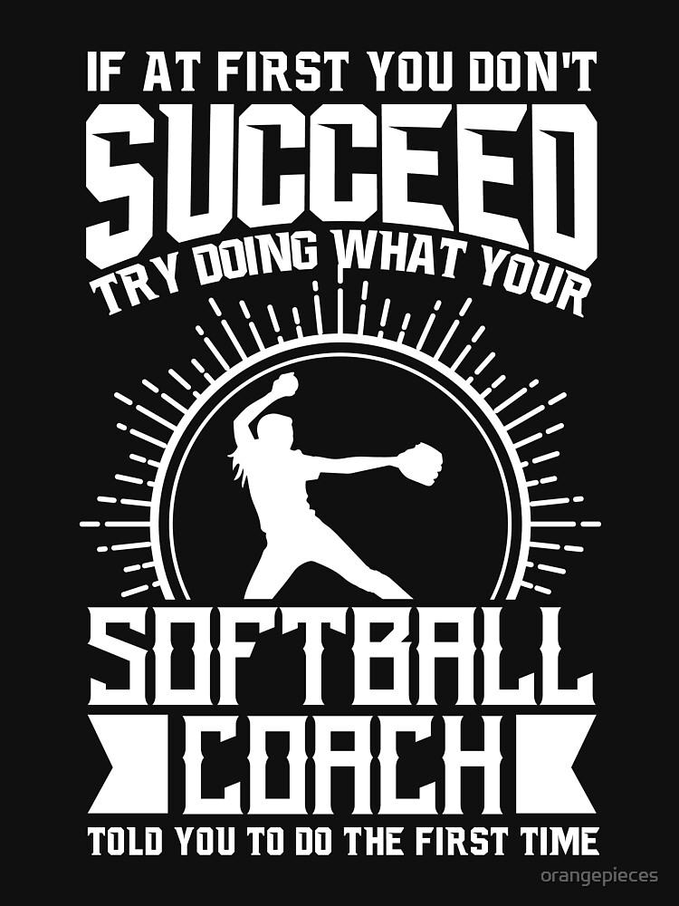 Softball Coach Shirt Try Doing What Your Softball Coach Told You To Do by orangepieces