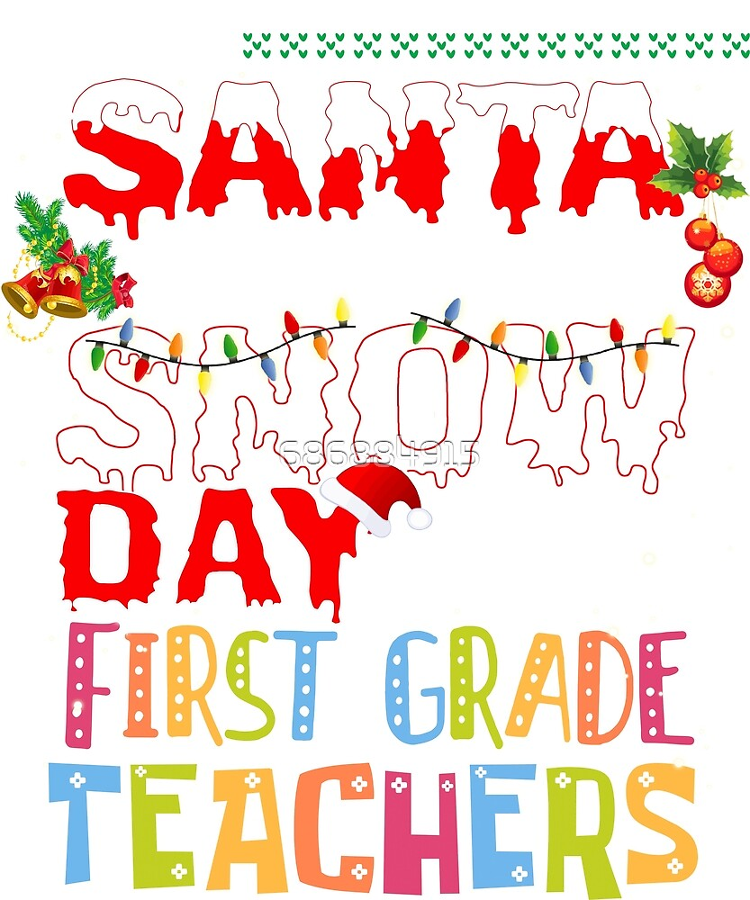 All I Want Is a Snow Day, I'm A First Grade Teacher Xmas Tee by 686884915