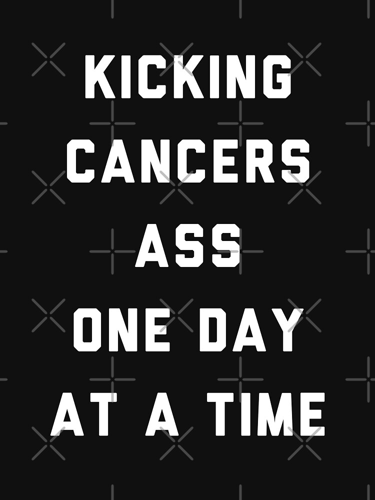 Kicking Cancers ass One Day at a Time by with-care