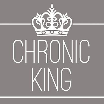 Chronic King - for the chronically ill by chroniccoral