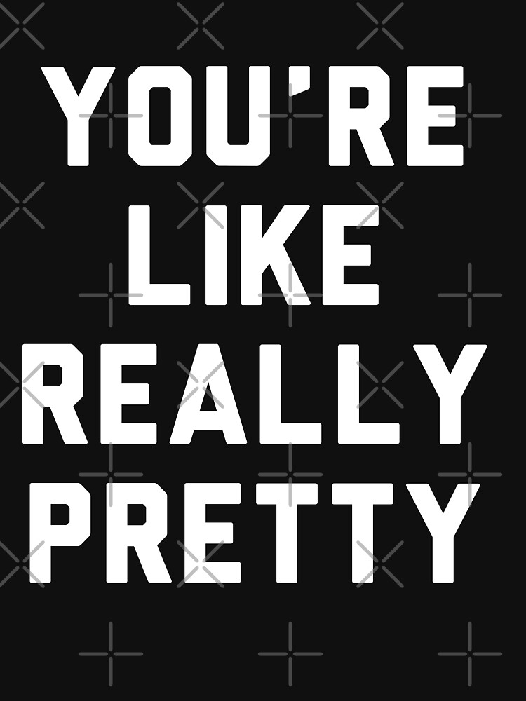You are Like Really Pretty by with-care