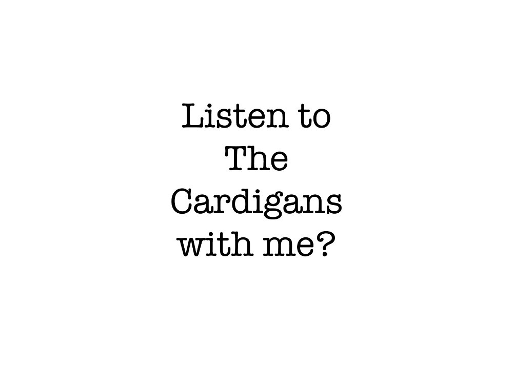 Listen to The Cardigans with me? by mirandaelder