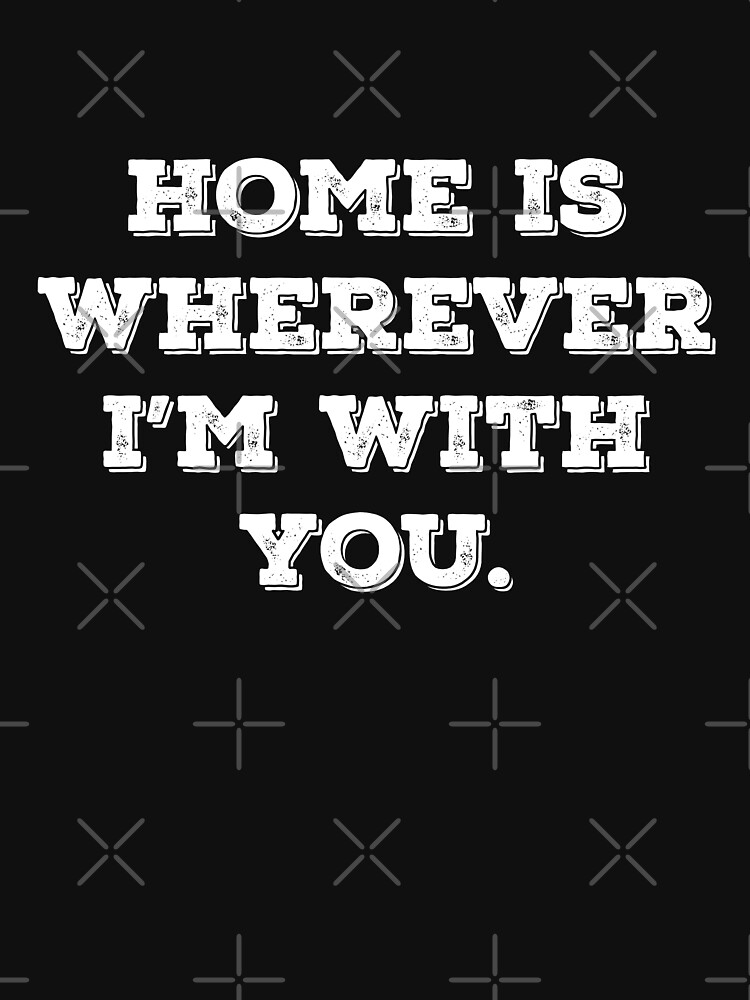 Home Is Wherever I am With You by with-care