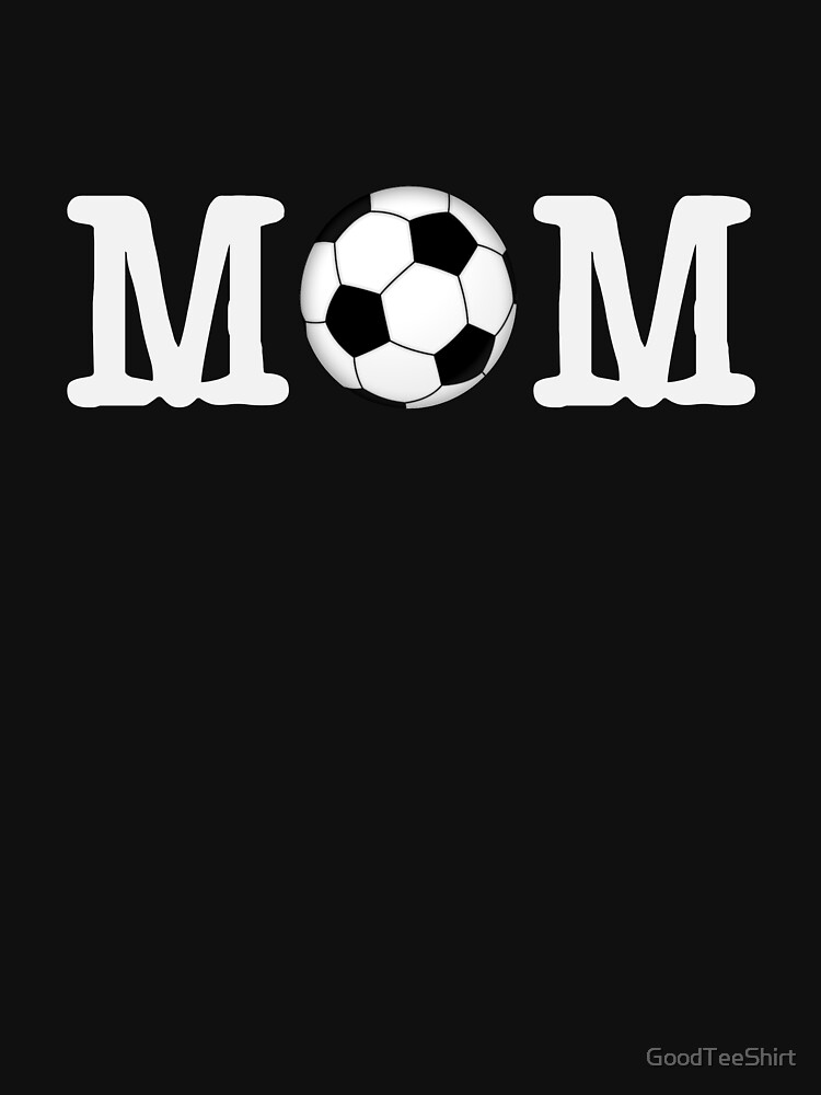 Funny Soccer Mom Shirt - Perfect Soccer Mom Hoodie - Perfect Gift by GoodTeeShirt