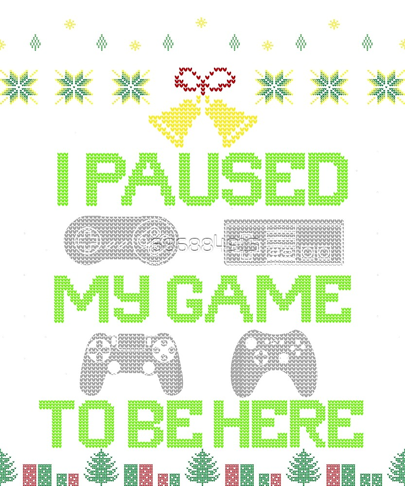 I Paused My Game To Be Here Gamer Christmas T-Shirt. by 686884915