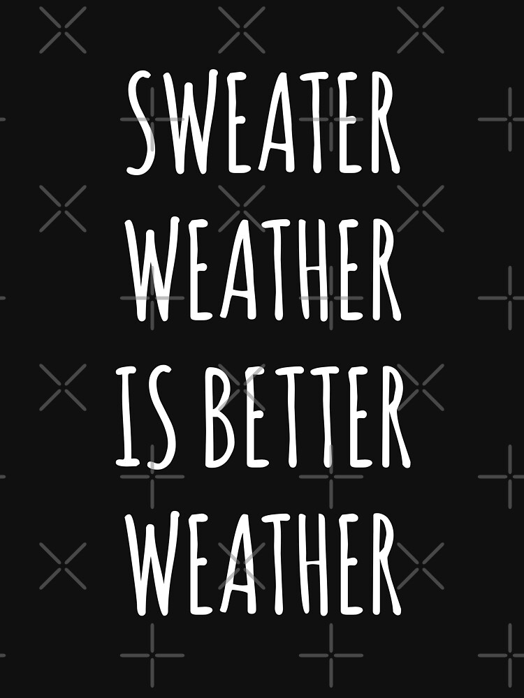 Sweater Weather Is Better Weather by with-care