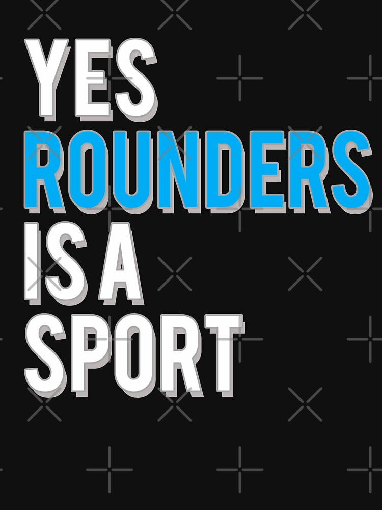 Yes Rounders is a Sport by starider