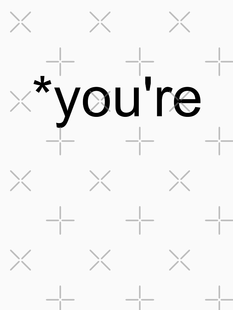 *you're* by insertwittyname