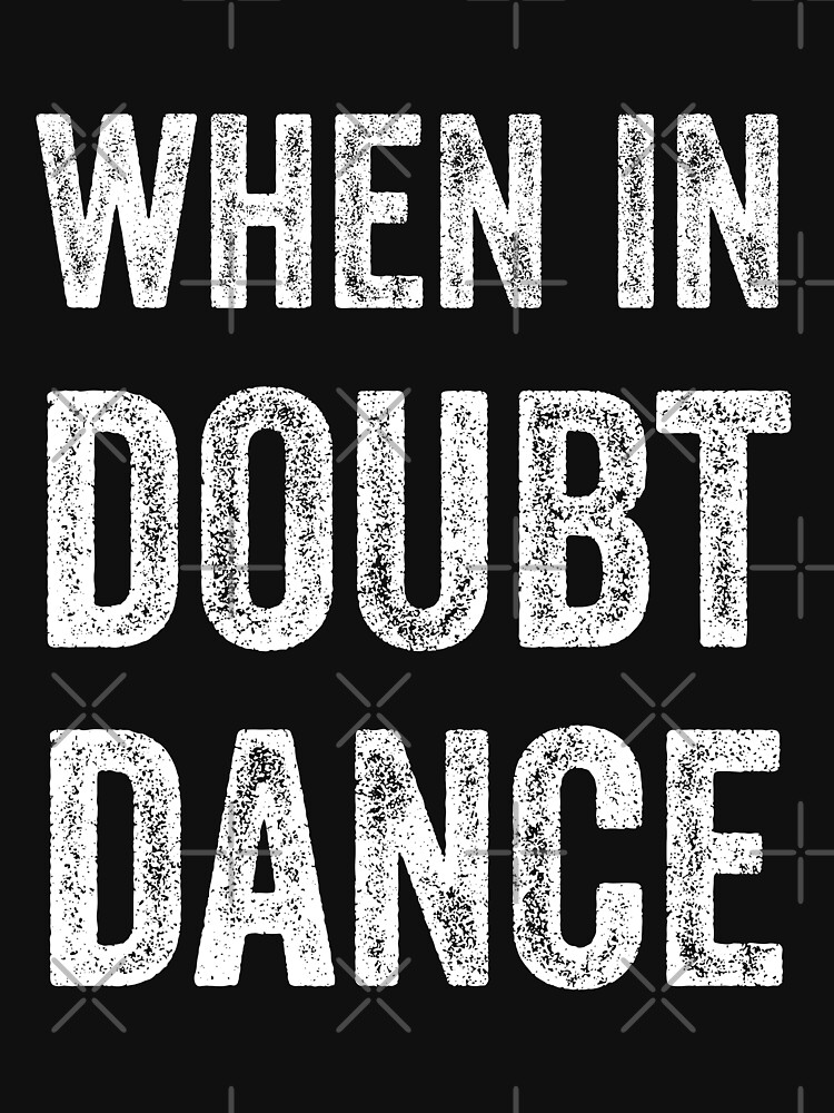 When In Doubt Dance by with-care