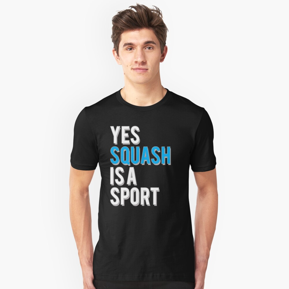 Yes Squash is a Sport Unisex T-Shirt Front