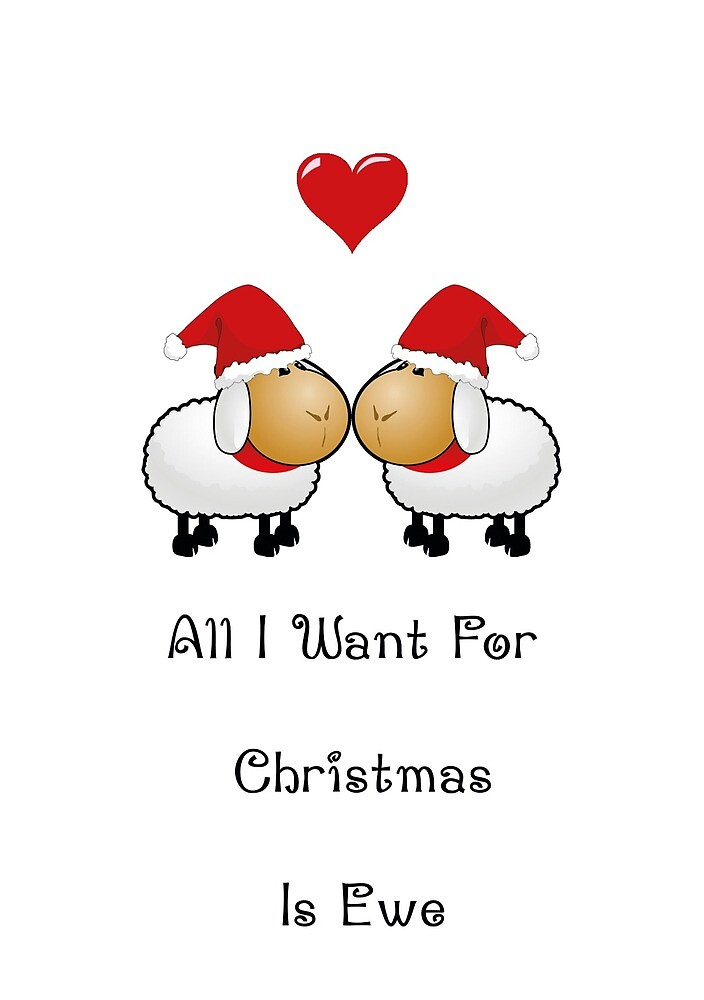 All I Want For Christmas Is Ewe. by esmeandme