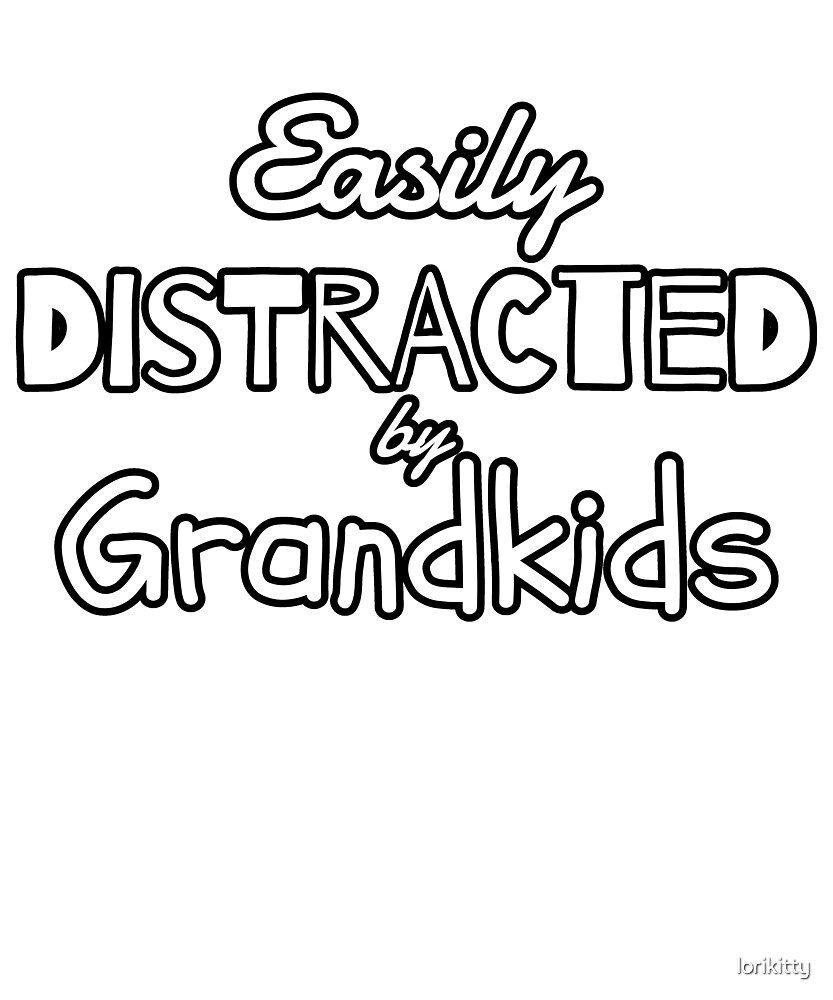 Easily Distracted by Grandkids by lorikitty