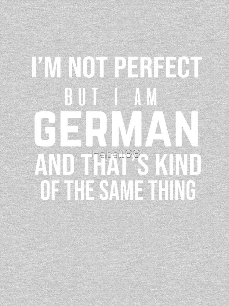 I'm Not Perfect But I Am German and That's Kind of the Same Thing. by Faba188