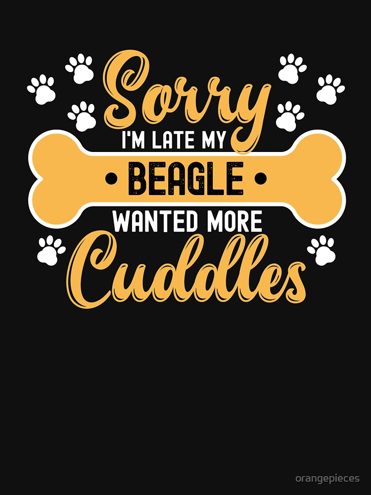 Dog Lover Gift Sorry I'm Late My beagle Wanted More Cuddles by orangepieces