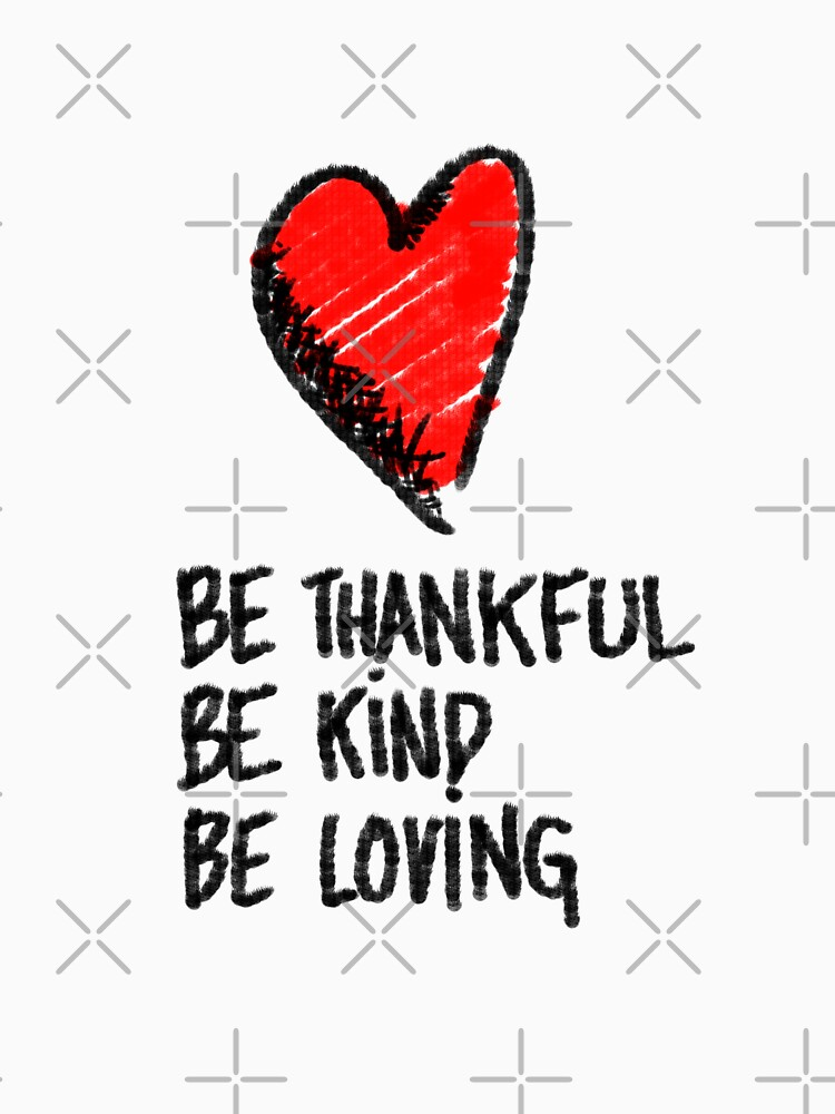 Be Thankful. Be Kind. Be Loving. by rpimentel
