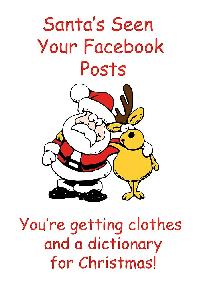 Santa's Seen Your Facebook Posts, You're Getting Clothes And A Dictionary For Christmas. by esmeandme