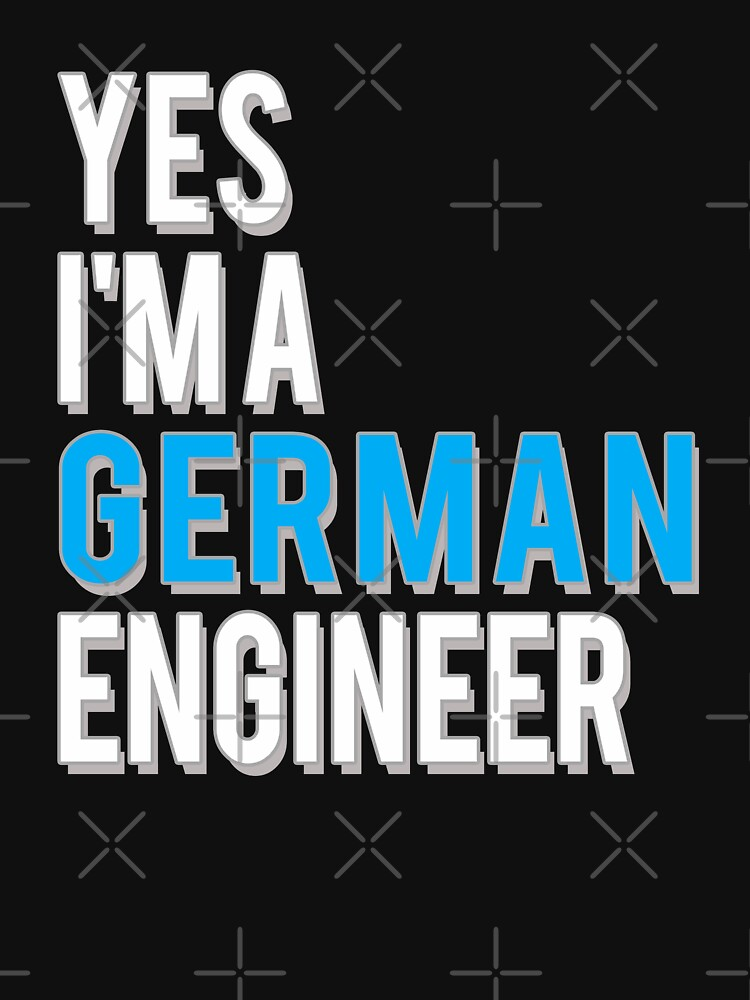 Yes I'm a German Engineer by starider