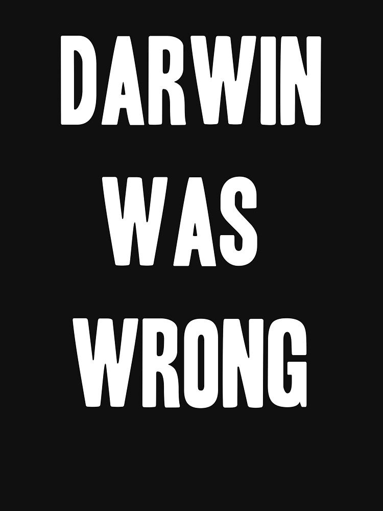 Darwin Was Wrong Funny Science T shirts by ahahatees