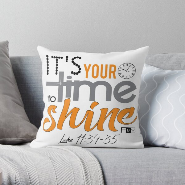 It's Your Time to Shine Throw Pillow