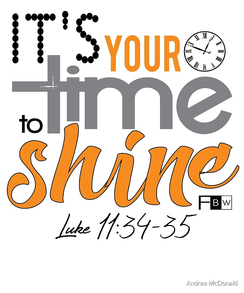 It's Your Time to Shine by faithbw