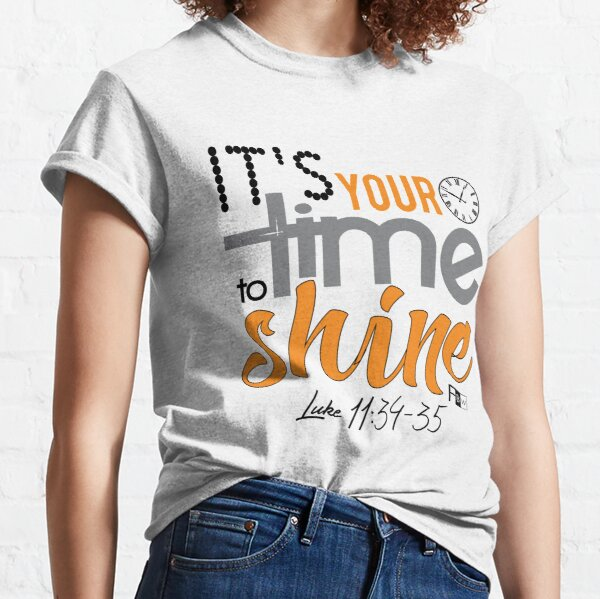 It's Your Time to Shine Classic T-Shirt