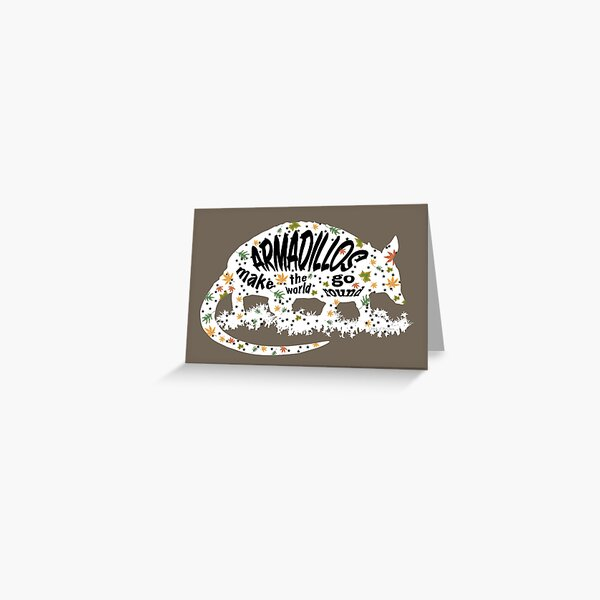 Armadillos Make The World Go Round Greeting Card
