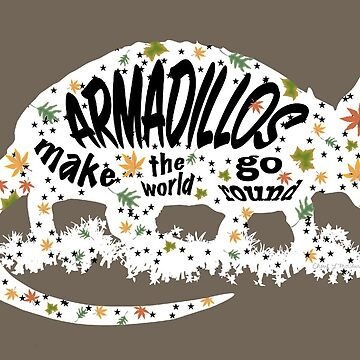 Armadillos Make The World Go Round by cherylintexas