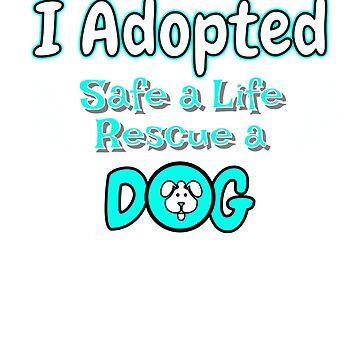 I Adopted - Safe a Life - Rescue a Dog by starider