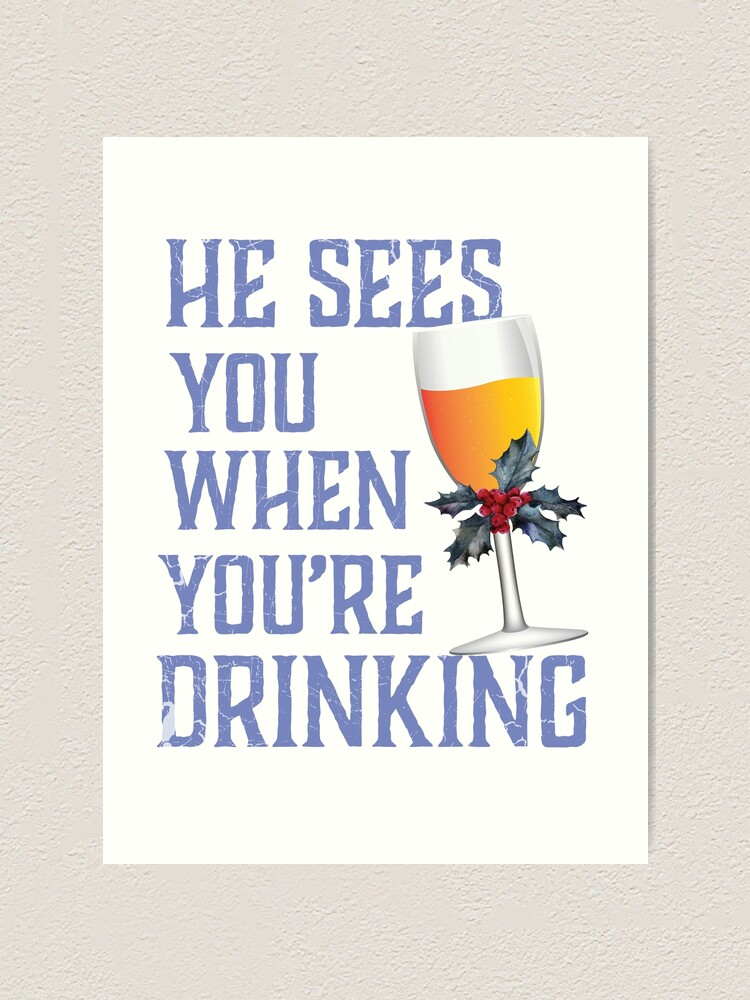 He Sees You When You Re Drinking Wine Christmas Santa Shirt Art Print By Tronictees Redbubble
