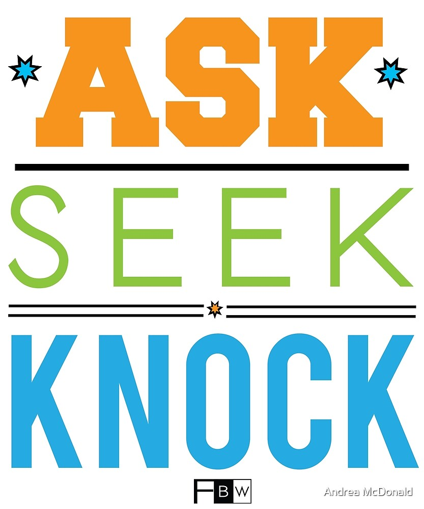 Ask Seek Knock by faithbw