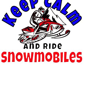 Keep Calm and Ride Snowmobiles by starider
