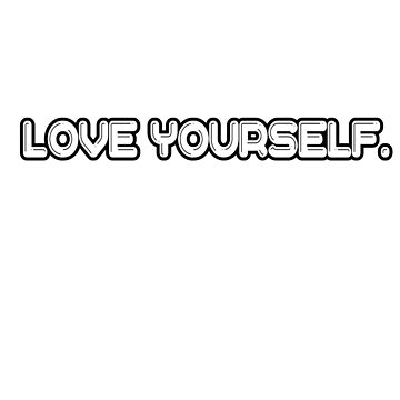 Love Yourself  by IjazAhmed1231