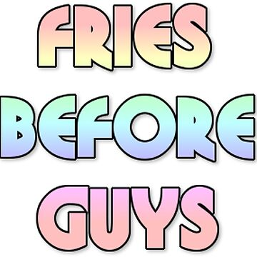 fries before guys by ohheyitscole