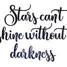 Stars can't shine without darkness by Quotation  Park