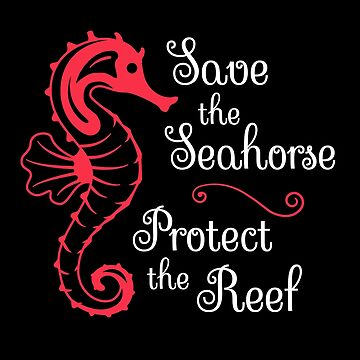 Save the Seahorse, Protect the Reef by Bangtees