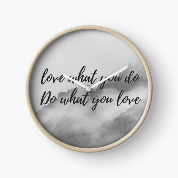 Do what you love, love what you do  Clock