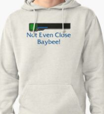 Not Even Close Baybee!- League of Legends Pullover Hoodie