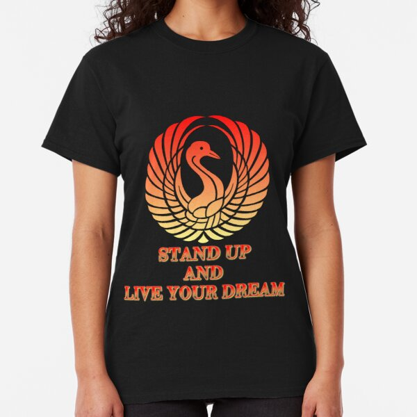 Stand Up And Live Your Dream Classic T-Shirt