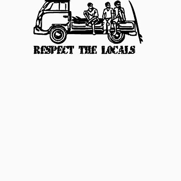 Respect The Locals - Black Print by FunkyDreadman