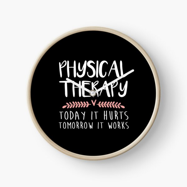Physical Therapy Gift Today It Hurts Tomorrow It Works Clock