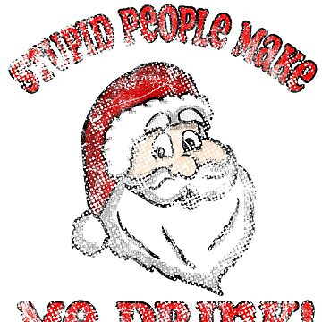 Vintage Stupid Make Me Drink Santa by Rajee