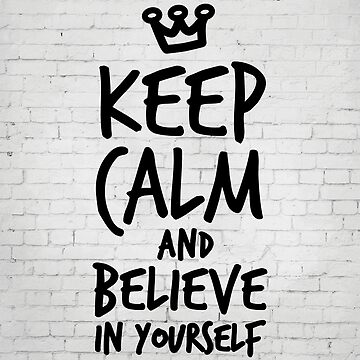 Keep calm and believe in yourself by inspirational4u