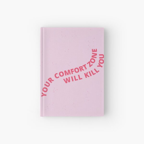 your comfort zone will kill you Hardcover Journal